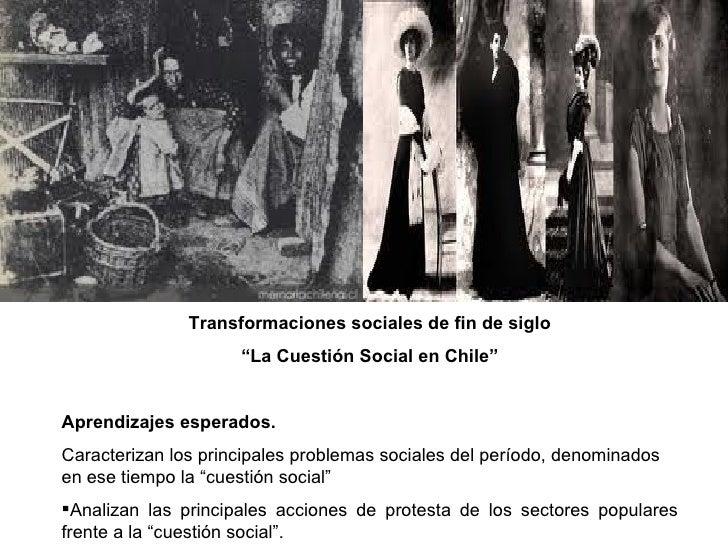 """Transformaciones sociales de fin de siglo                     """"La Cuestión Social en Chile""""Aprendizajes esperados.Caracter..."""