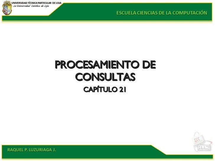 PROCESAMIENTO DE CONSULTAS CAPÍTULO 21