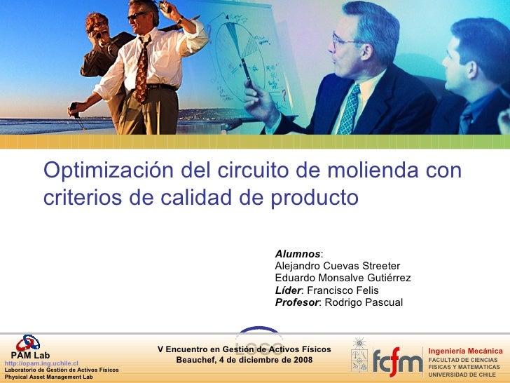 Optimización del circuito de molienda con criterios de calidad de producto Alumnos : Alejandro Cuevas Streeter Eduardo Mon...