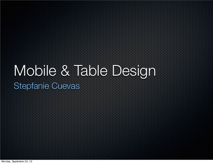 Mobile & Table Design         Stepfanie CuevasMonday, September 24, 12