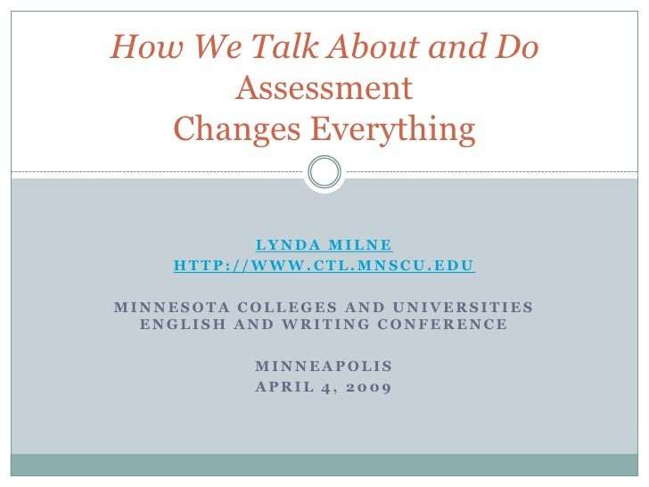 How We Talk About and Do       Assessment    Changes Everything              LYNDA MILNE     HTTP://WWW.CTL.MNSCU.EDU  MIN...