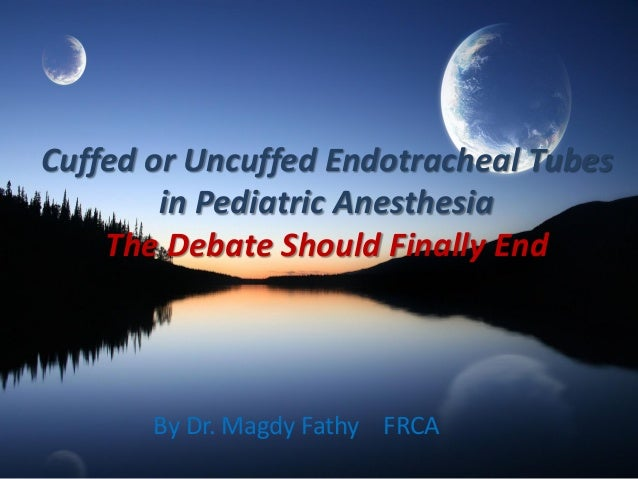 Cuffed or Uncuffed Endotracheal Tubes in Pediatric Anesthesia The Debate Should Finally End By Dr. Magdy Fathy FRCA
