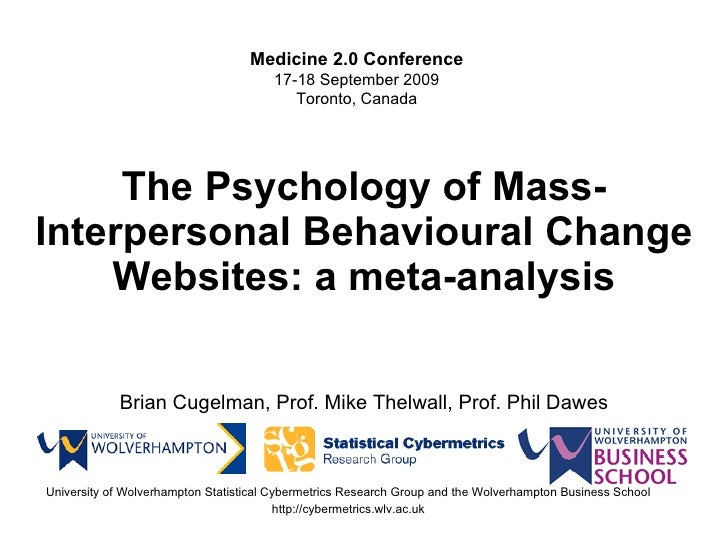 The Psychology of Mass-Interpersonal Behavioural Change Websites : a meta-analysis Brian Cugelman, Prof. Mike Thelwall, Pr...
