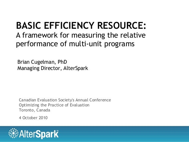 BASIC EFFICIENCY RESOURCE: A framework for measuring the relative performance of multi-unit programs Brian Cugelman, PhD M...