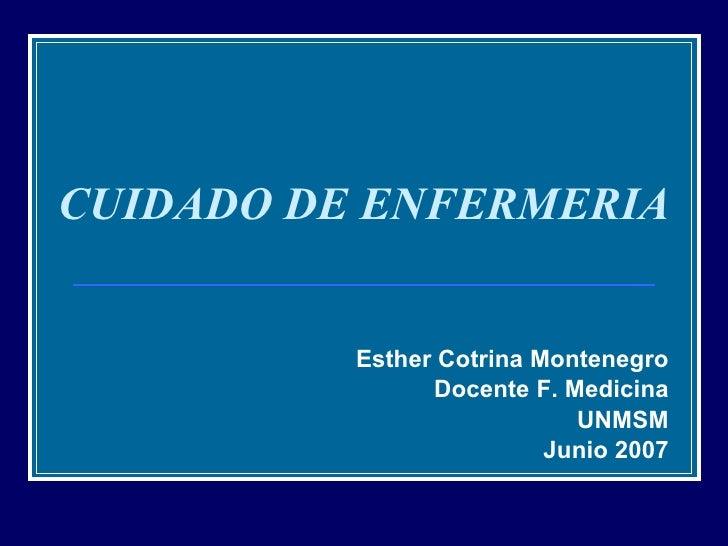 CUIDADO DE ENFERMERIA Esther Cotrina Montenegro Docente  F .  Medicina UNMSM Junio  2007
