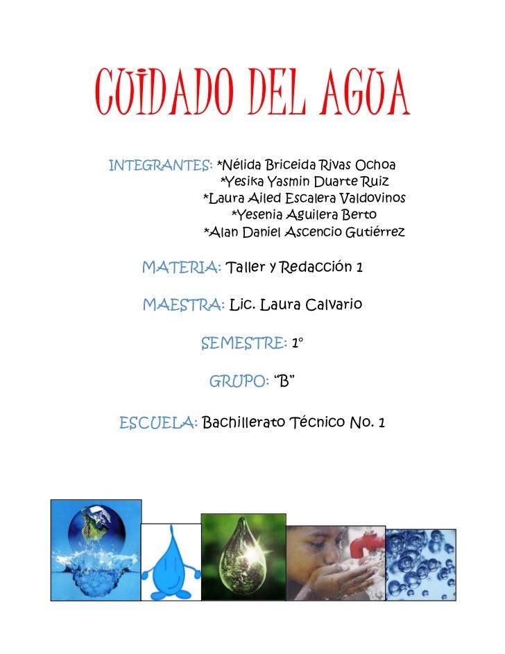 CUIDADO DEL AGUA INTEGRANTES: *Nélida Briceida Rivas Ochoa               *Yesika Yasmin Duarte Ruiz           *Laura Ailed...