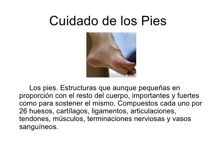 Cuidado de los Pies <ul><li>Los pies. Estructuras que aunque pequeñas en proporción con el resto del cuerpo, importantes y...
