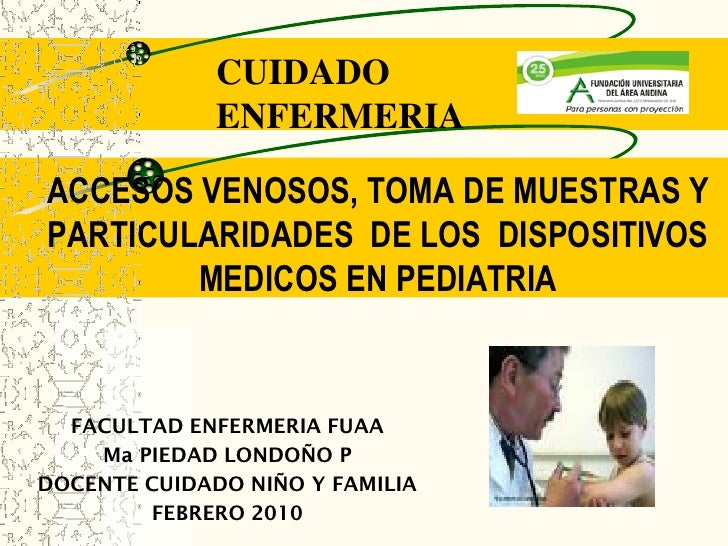 CUIDADO              ENFERMERIAACCESOS VENOSOS, TOMA DE MUESTRAS YPARTICULARIDADES DE LOS DISPOSITIVOS        MEDICOS EN P...