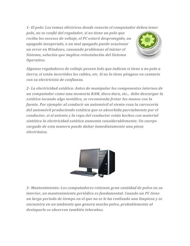 1- El polo: Los tomas eléctricos donde conecta el computador deben tenerpolo, no se confié del regulador, si no tiene un p...