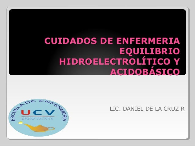 CUIDADOS DE ENFERMERIACUIDADOS DE ENFERMERIAEQUILIBRIOEQUILIBRIOHIDROELECTROLÍTICO YHIDROELECTROLÍTICO YACIDOBÁSICOACIDOBÁ...