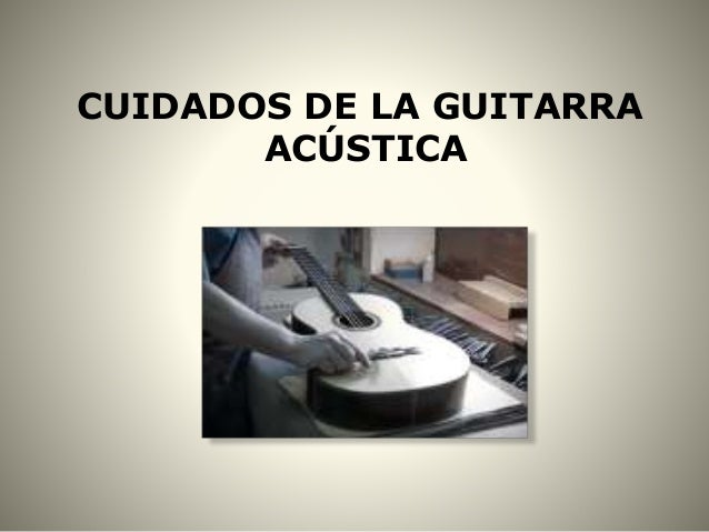 CUIDADOS DE LA GUITARRA ACÚSTICA