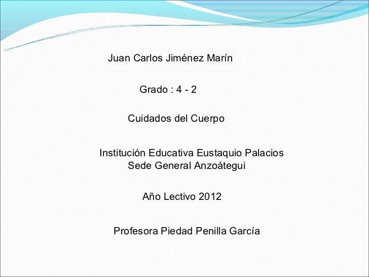 Juan Carlos Jiménez Marín        Grado : 4 - 2      Cuidados del CuerpoInstitución Educativa Eustaquio Palacios       Sede...