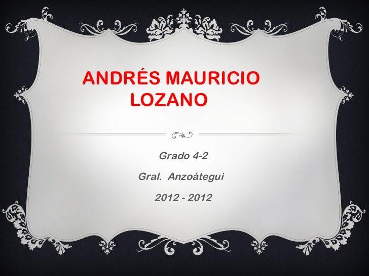 ANDRÉS MAURICIO    LOZANO       Grado 4-2    Gral. Anzoátegui       2012 - 2012