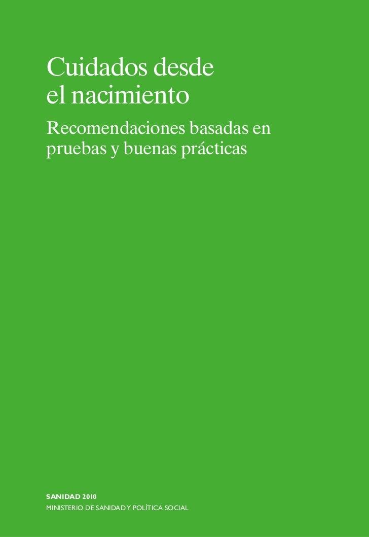 Cuidados desdeel nacimientoRecomendaciones basadas enpruebas y buenas prácticasSANIDAD 2010MINISTERIO DE SANIDAD Y POLÍTIC...