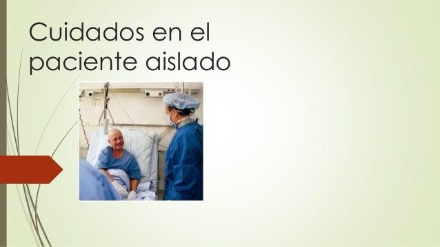 Cuidados en el paciente aislado
