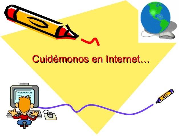 Cuidémonos en Internet…Cuidémonos en Internet…