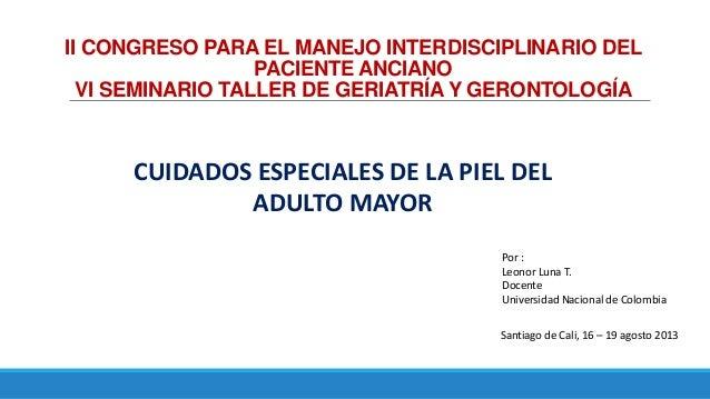 II CONGRESO PARA EL MANEJO INTERDISCIPLINARIO DEL PACIENTE ANCIANO VI SEMINARIO TALLER DE GERIATRÍA Y GERONTOLOGÍA Por : L...