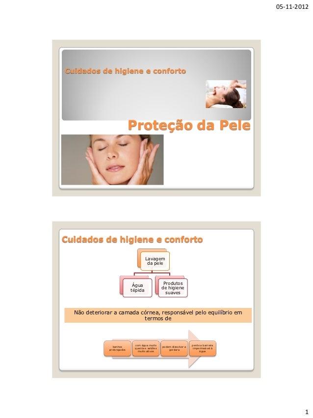 05-11-2012Cuidados de higiene e conforto                             Proteção da PeleCuidados de higiene e conforto       ...