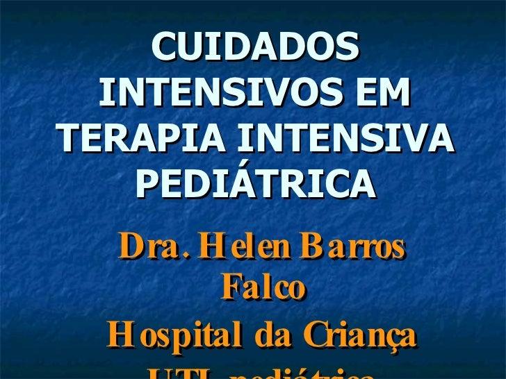 CUIDADOS INTENSIVOS EM TERAPIA INTENSIVA PEDIÁTRICA Dra. Helen Barros Falco Hospital da Criança UTI pediátrica