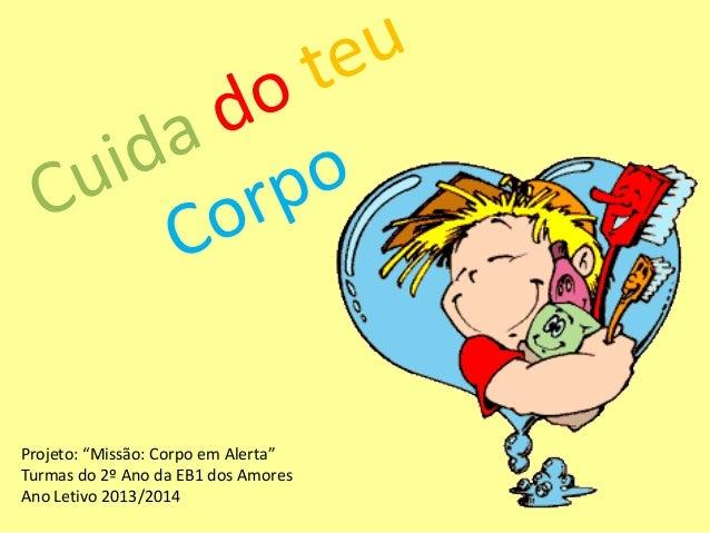 """Projeto: """"Missão: Corpo em Alerta"""" Turmas do 2º Ano da EB1 dos Amores Ano Letivo 2013/2014"""