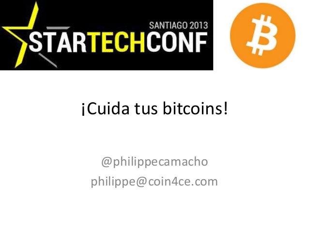 ¡Cuida tus bitcoins! @philippecamacho philippe@coin4ce.com