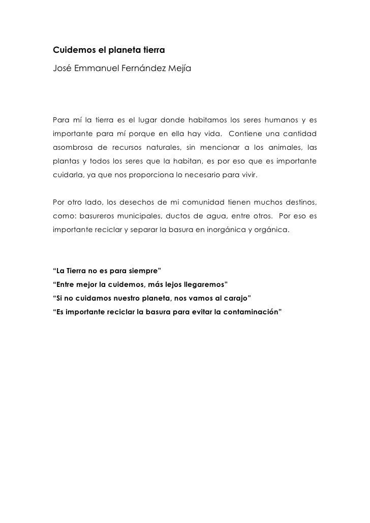 Cuidemos el planeta tierra<br />José Emmanuel Fernández Mejía<br />Para mí la tierra es el lugar donde habitamos los seres...