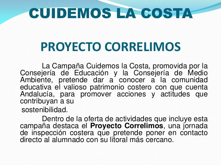 CUIDEMOS LA COSTA      PROYECTO CORRELIMOS       La Campaña Cuidemos la Costa, promovida por laConsejería de Educación y l...