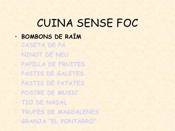 CUINA SENSE FOC <ul><li>BOMBONS DE RAÏM </li></ul><ul><li>CASETA DE PÀ </li></ul><ul><li>NINOT DE NEU </li></ul><ul><li>PA...