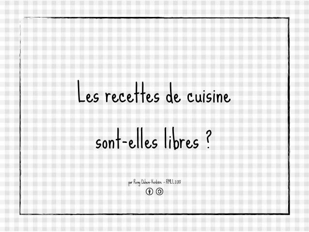 Les recettes de cuisine sont-elles libres ? par Romy Duhem-Verdière — RMLL 2013
