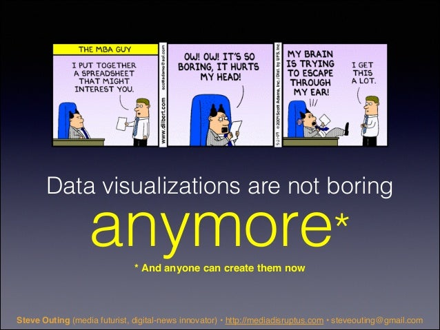 Data visualizations are not boring  anymore* * And anyone can create them now  Steve Outing (media futurist, digital-news ...
