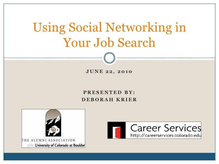 June 22, 2010<br />Presented by:<br />Deborah krier<br />Using Social Networking in Your Job Search<br />