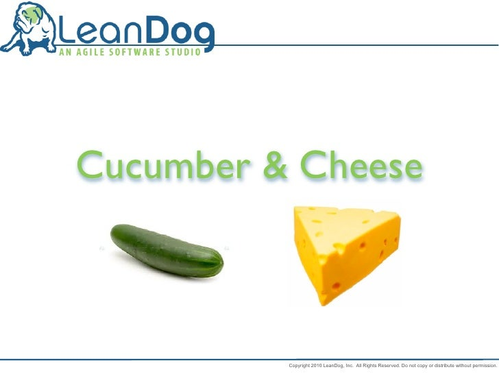 Cucumber & Cheese              Copyright 2010 LeanDog, Inc. All Rights Reserved. Do not copy or distribute without permiss...