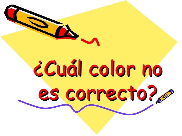 ¿Cuál color no es correcto?