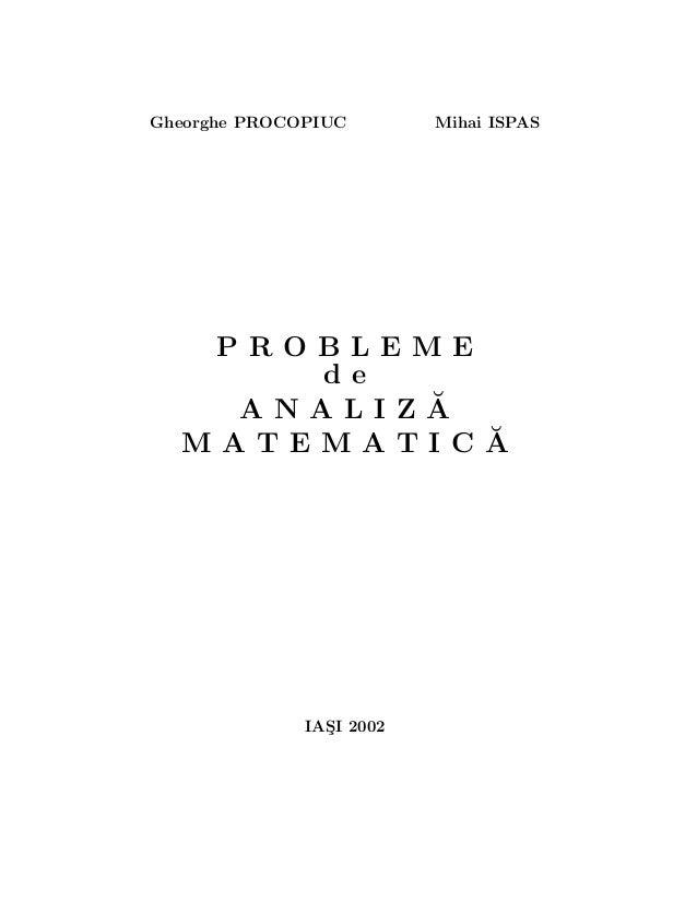 Gheorghe PROCOPIUC        Mihai ISPAS   PROBLEME      de          ˘    ANALIZA  MATEMATICA˘              IASI 2002        ...