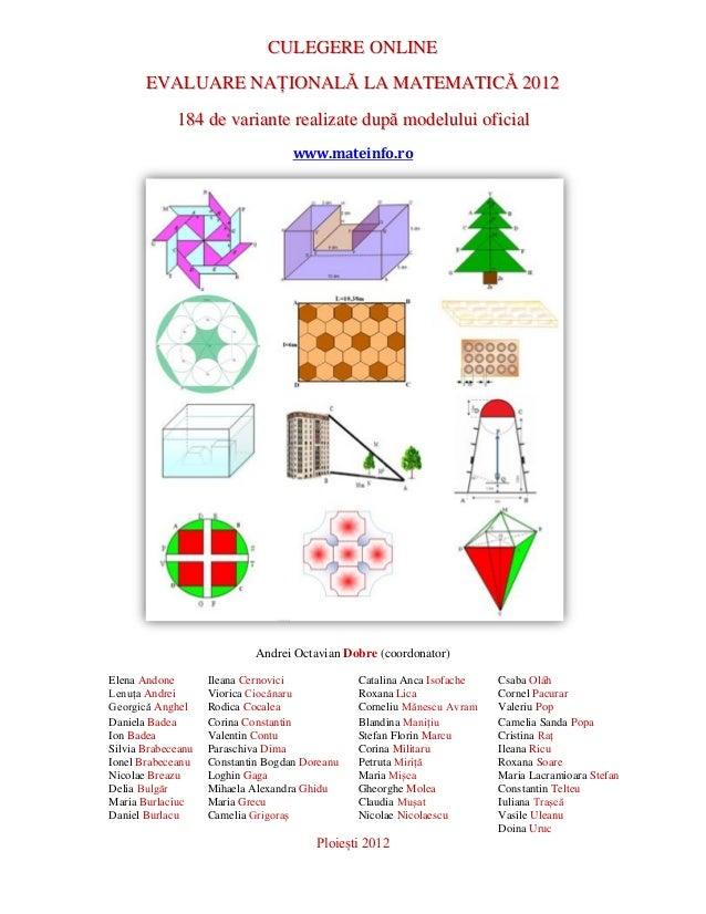 CULEGERE ONLINE EVALUARE NAȚIONALĂ LA MATEMATICĂ 2012 184 de variante realizate după modelului oficial www.mateinfo.ro  An...