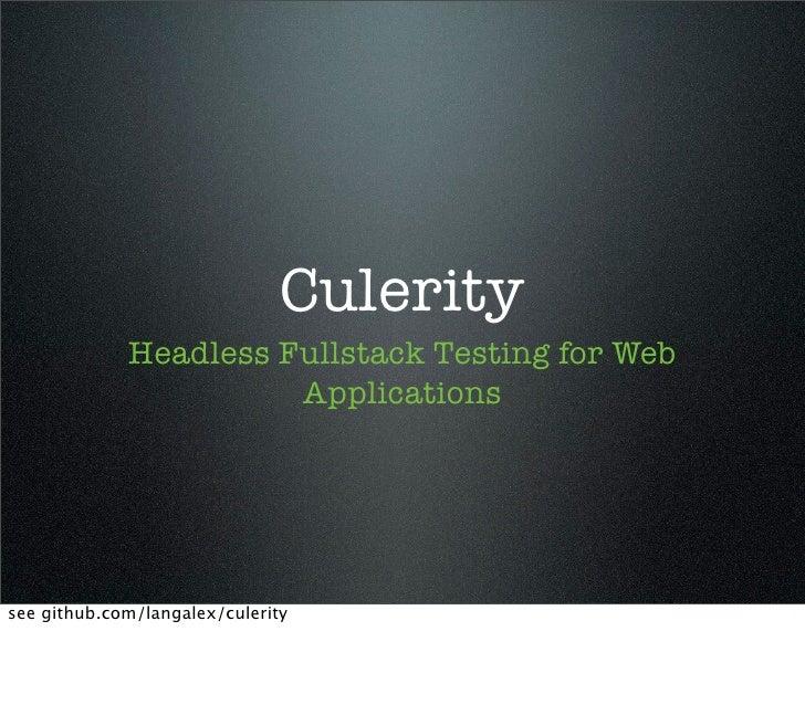 Culerity              Headless Fullstack Testing for Web                        Applications     see github.com/langalex/c...