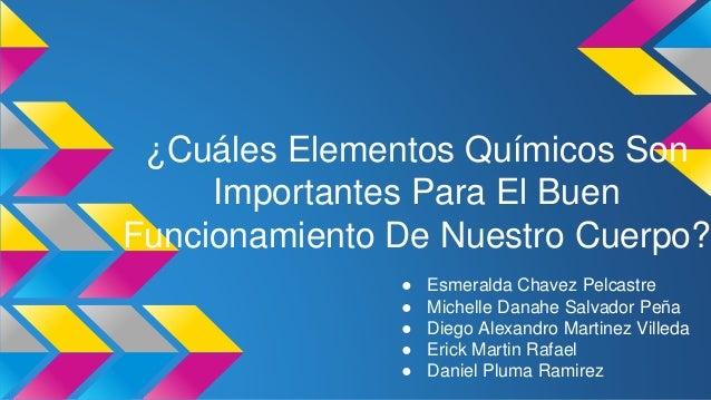 ¿Cuáles Elementos Químicos Son  Importantes Para El Buen  Funcionamiento De Nuestro Cuerpo?  ● Esmeralda Chavez Pelcastre ...