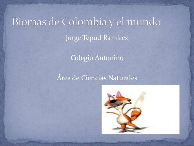 Jorge Tepud Ramírez    Colegio AntoninoÁrea de Ciencias Naturales