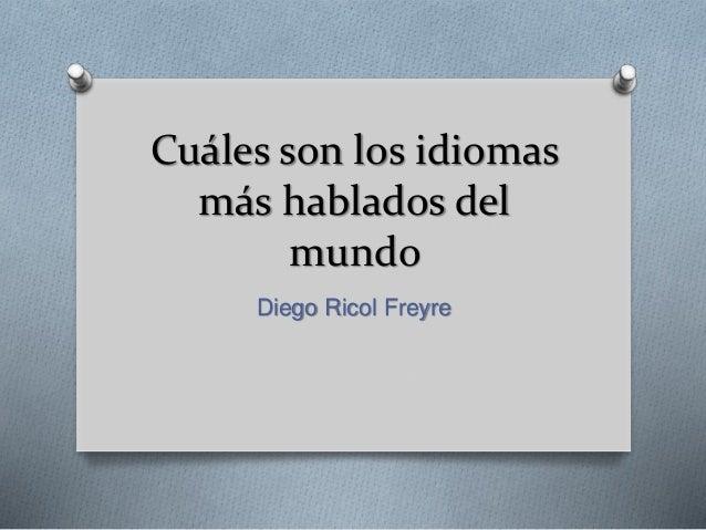 Cuáles son los idiomas más hablados del mundo Diego Ricol Freyre