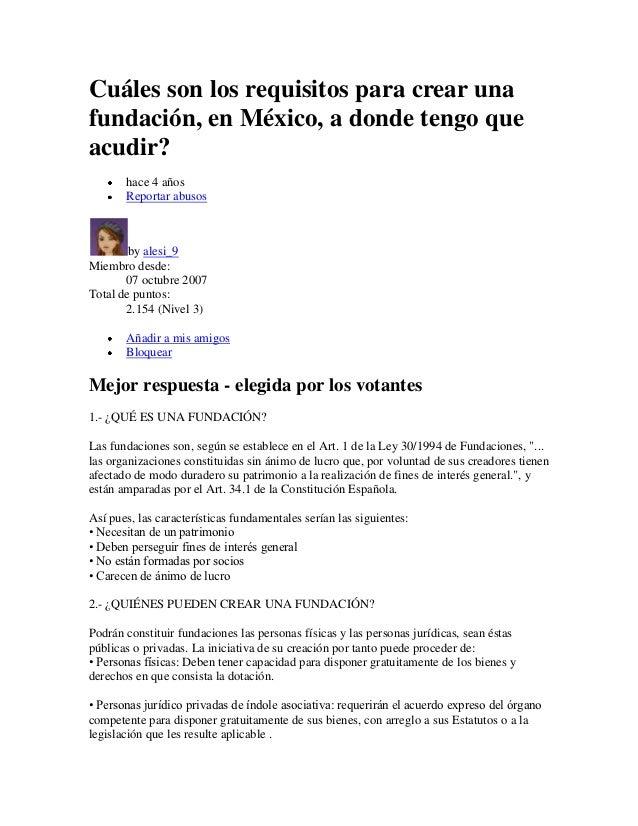 Cuáles son los requisitos para crear unafundación, en México, a donde tengo queacudir?       hace 4 años       Reportar ab...