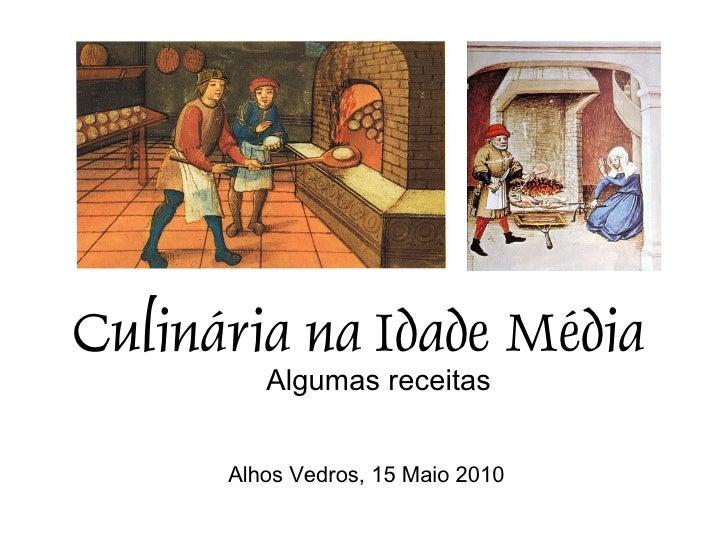 Culinária na Idade Média          Algumas receitas         Alhos Vedros, 15 Maio 2010