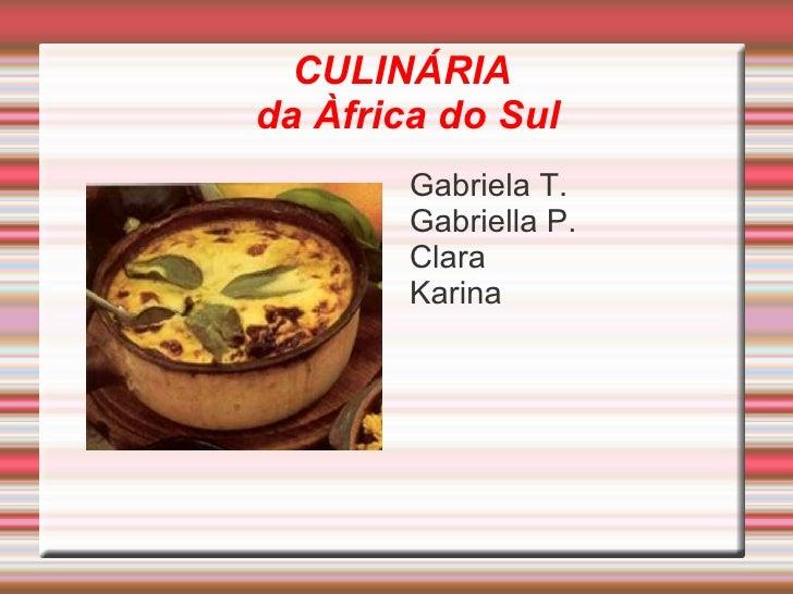 CULINÁRIA  da Àfrica do Sul   <ul><li>Gabriela T.