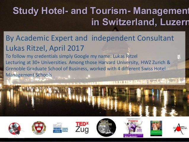Study Hotel- and TourismManagement in Switzerland, Luzern By Tourism Expert and independent Consultant Lukas Ritzel, Octob...