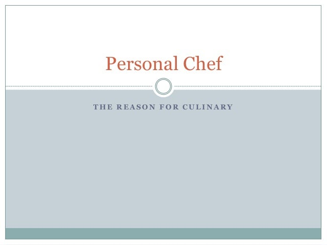 Personal ChefTHE REASON FOR CULINARY