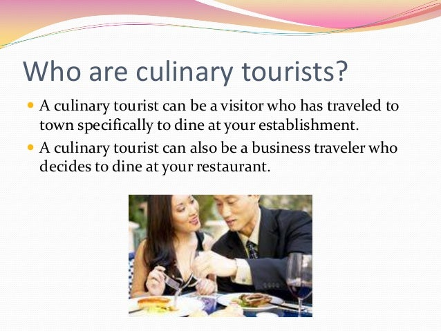 culinary tourism All new culinary students are required to complete a program orientation prior to  being  we're hosting the orientation in the van every culinary arts building,.