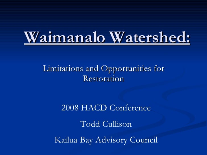 Waimanalo Watershed: Limitations and Opportunities for Restoration 2008 HACD Conference Todd Cullison Kailua Bay Advisory ...