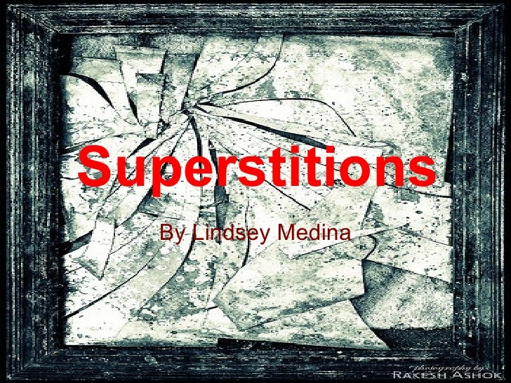 Superstitions By Lindsey Medina