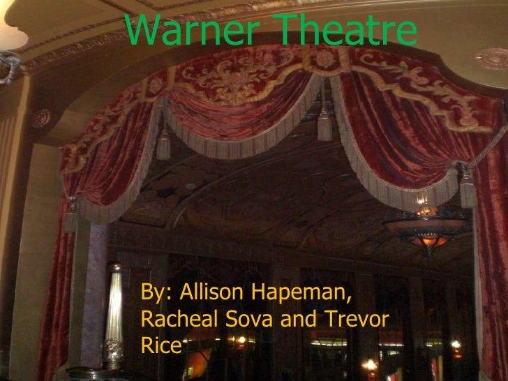 Warner Theatre  811 State Street By: Allison Hapeman, Racheal Sova and Trevor Rice By: Allison Hapeman, Racheal Sova and T...