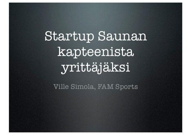 Startup Saunan  kapteenista  yrittäjäksi Ville Simola, FAM Sports