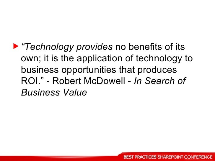 "<ul><li>"" Technology provides  no benefits of its own; it is the application of technology to business opportunities that ..."